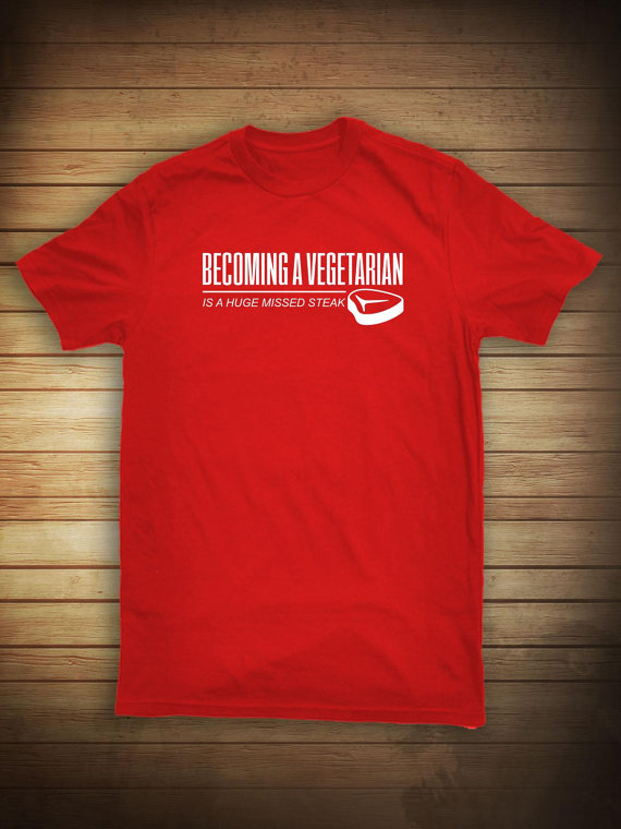 Becoming a vegetarian is a huge missed steak, Meat T-Shirts