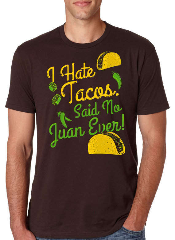 i hate tacos said no juan ever tshirt