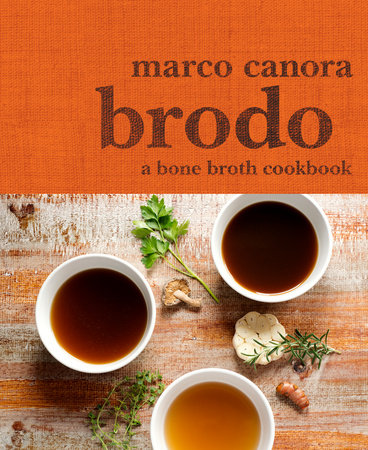 Brodo - A Bone Broth Cookbook by Marco Canora
